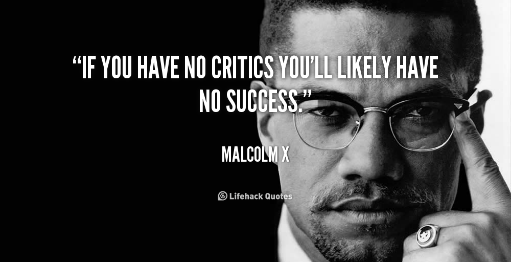 quote-Malcolm-X-if-you-have-no-critics-youll-likely-25351